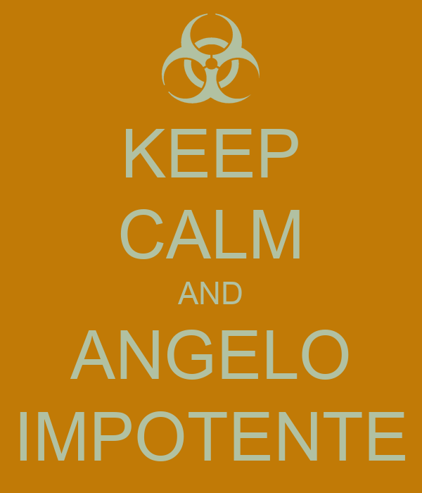 KEEP CALM AND ANGELO IMPOTENTE