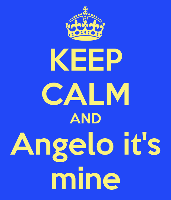 KEEP CALM AND Angelo it's mine