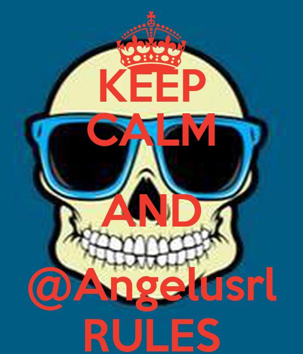 KEEP CALM AND @Angelusrl RULES