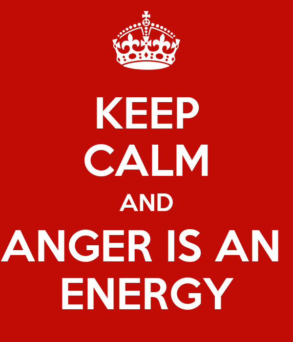 KEEP CALM AND ANGER IS AN  ENERGY