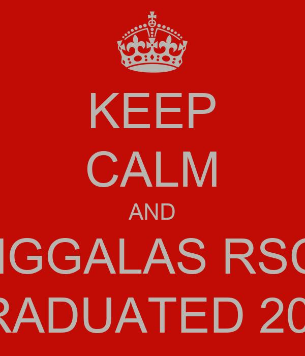 KEEP CALM AND ANGGALAS RSCM GRADUATED 2013