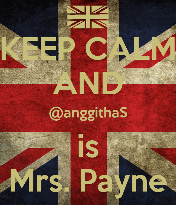 KEEP CALM AND @anggithaS is Mrs. Payne