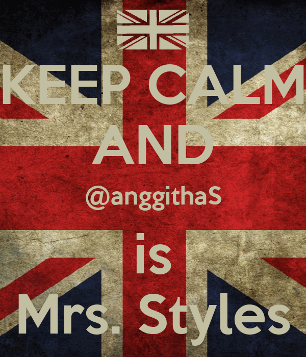 KEEP CALM AND @anggithaS is Mrs. Styles