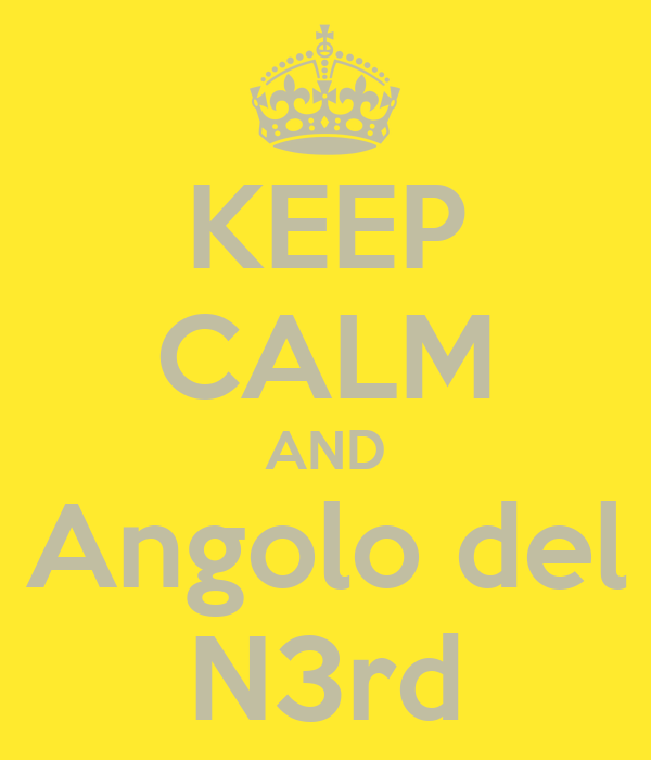 KEEP CALM AND Angolo del N3rd