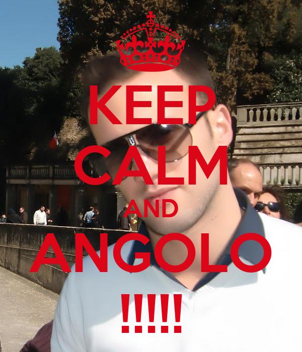 KEEP CALM AND ANGOLO !!!!!