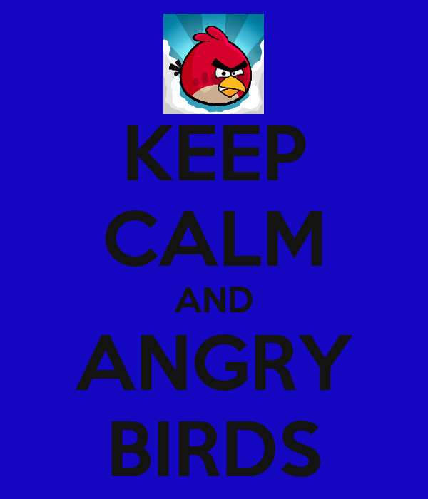 KEEP CALM AND ANGRY BIRDS