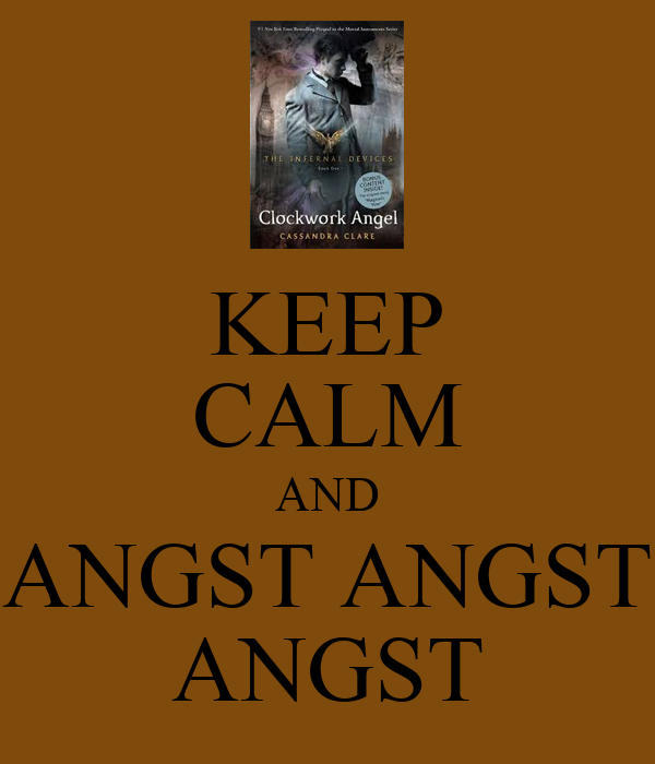 KEEP CALM AND ANGST ANGST ANGST