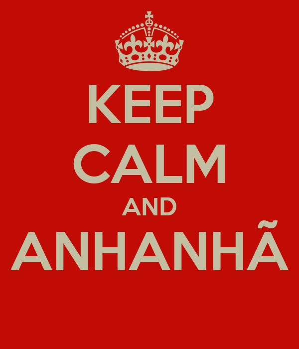 KEEP CALM AND ANHANHÃ