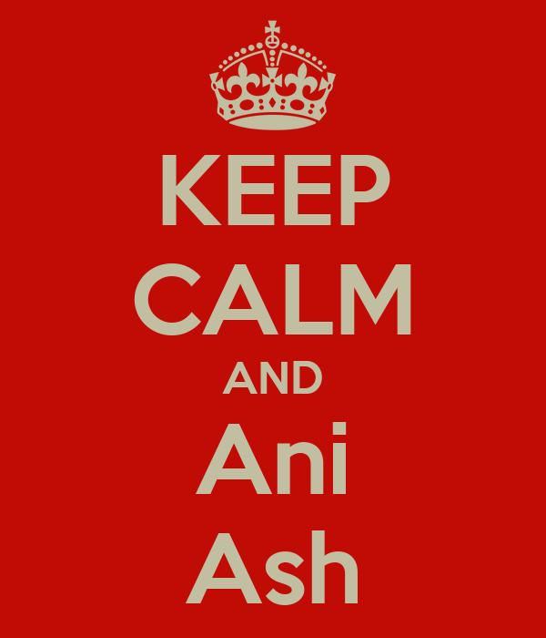 KEEP CALM AND Ani Ash