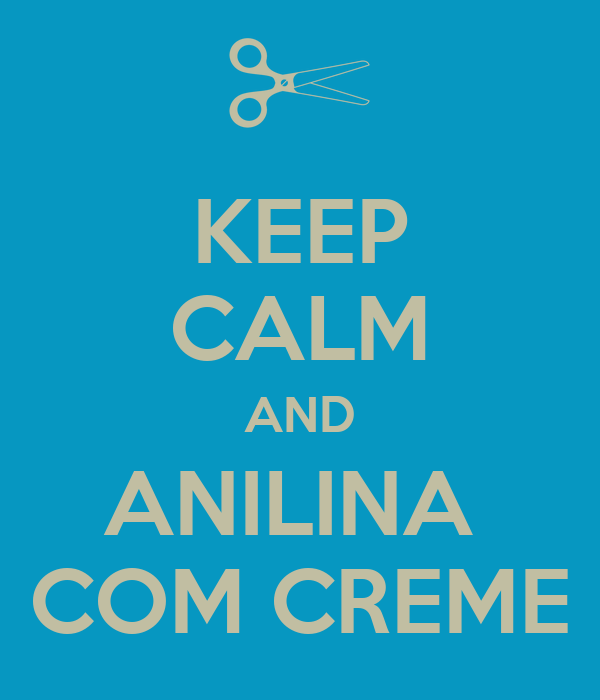 KEEP CALM AND ANILINA  COM CREME