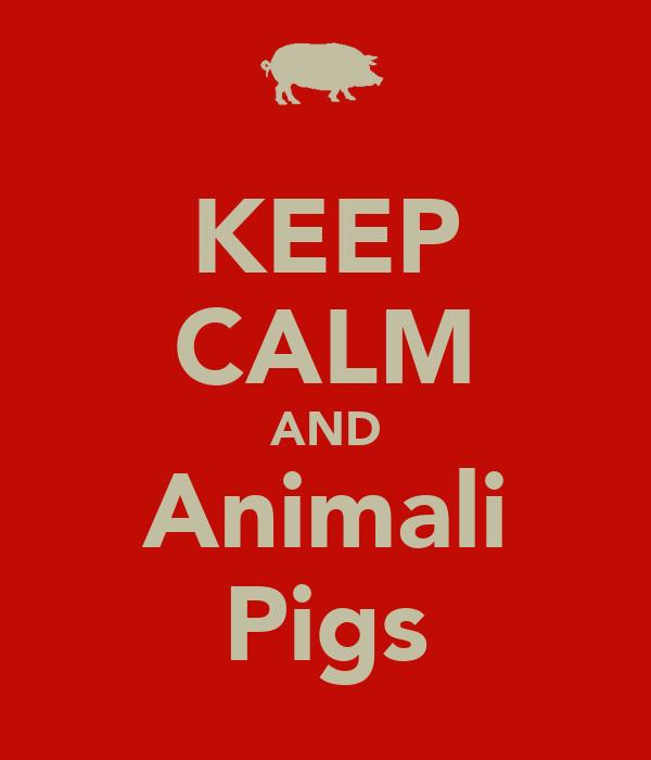 KEEP CALM AND Animali Pigs