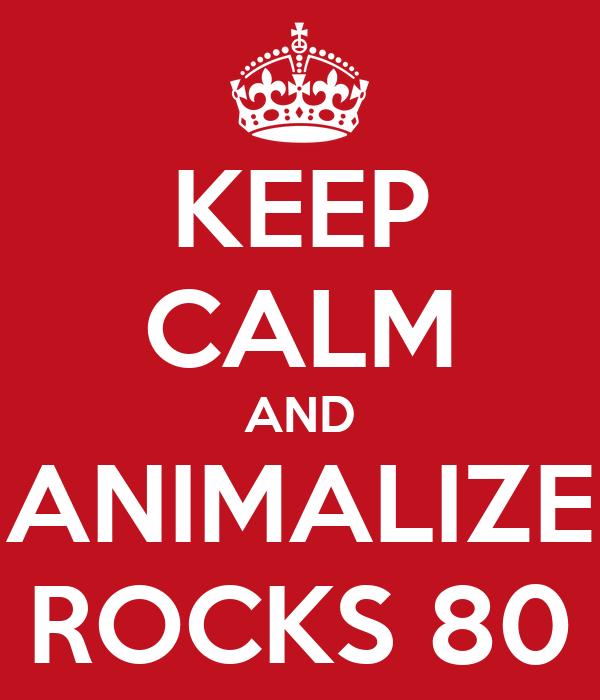 KEEP CALM AND ANIMALIZE ROCKS 80