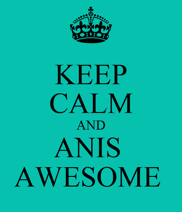 KEEP CALM AND ANIS  AWESOME