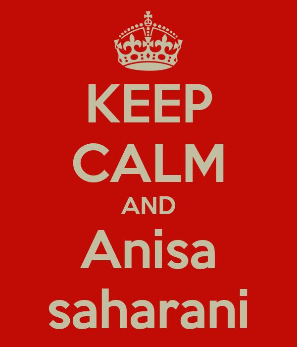 KEEP CALM AND Anisa saharani