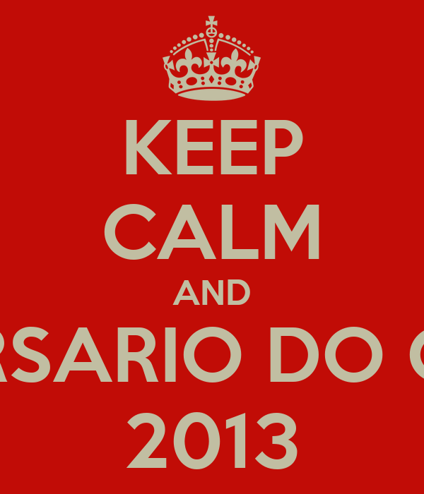 KEEP CALM AND ANIVERSARIO DO CHUMA 2013