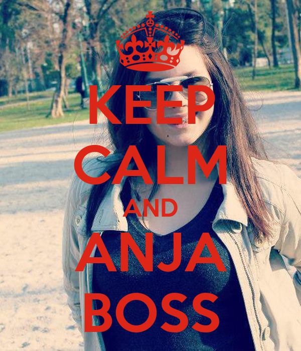 KEEP CALM AND ANJA BOSS