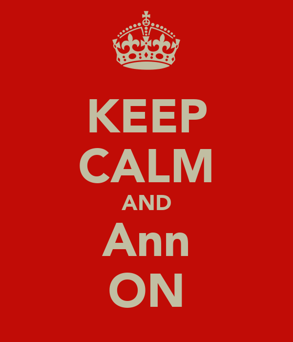 KEEP CALM AND Ann ON