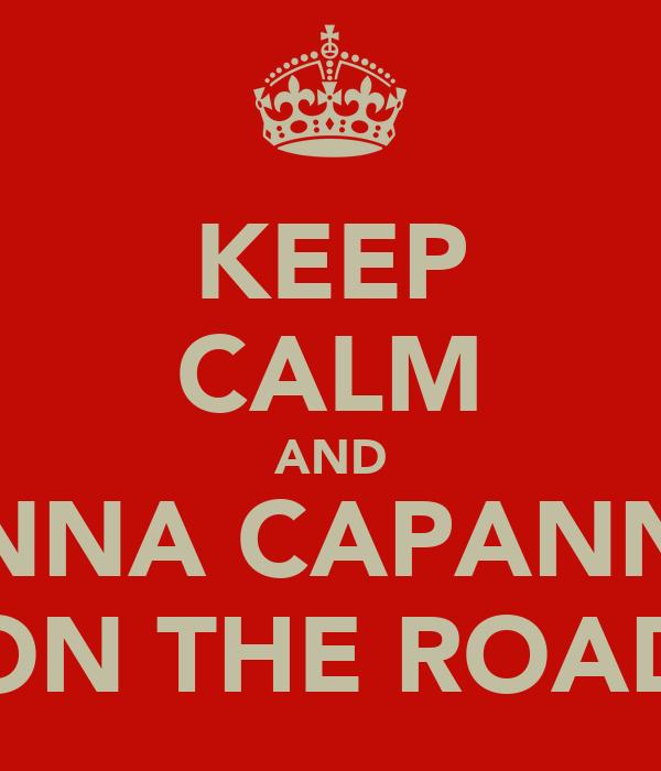 KEEP CALM AND ANNA CAPANNA ON THE ROAD
