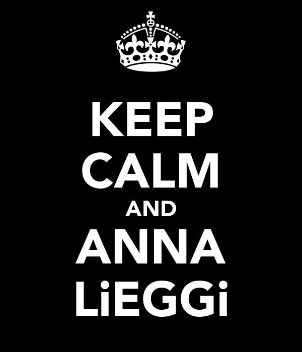 KEEP CALM AND ANNA LiEGGi