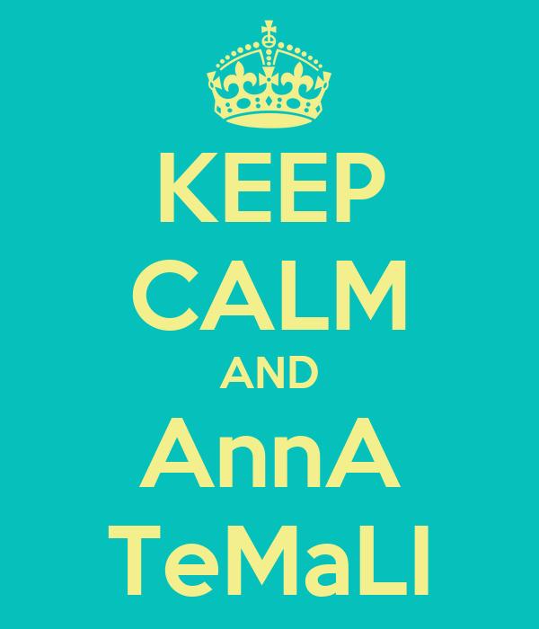 KEEP CALM AND AnnA TeMaLI