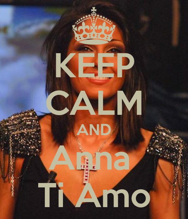 KEEP CALM AND Anna  Ti Amo