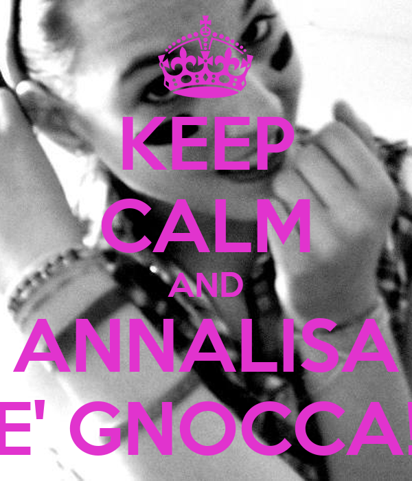 KEEP CALM AND ANNALISA E' GNOCCA!