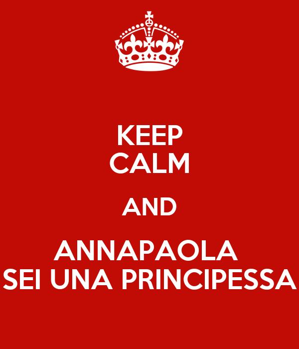 KEEP CALM AND ANNAPAOLA  SEI UNA PRINCIPESSA