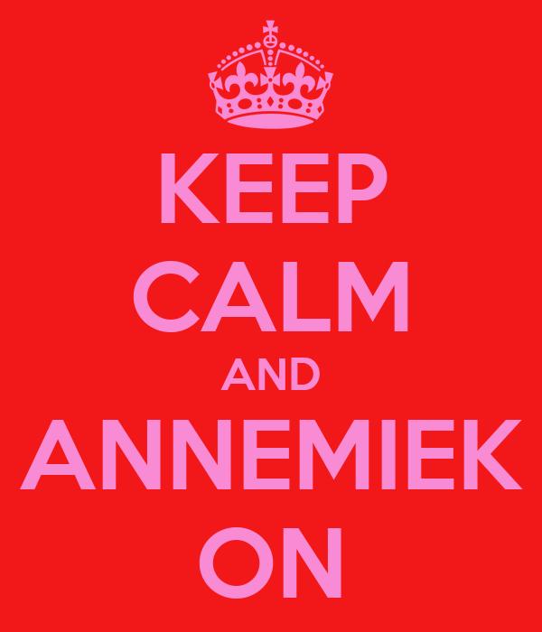 KEEP CALM AND ANNEMIEK ON