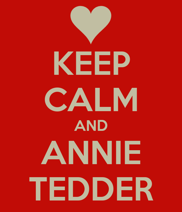 KEEP CALM AND ANNIE TEDDER