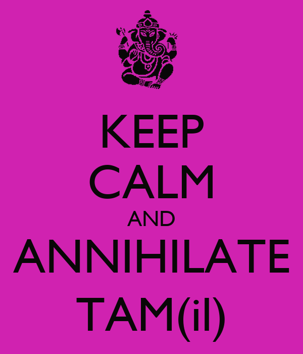 KEEP CALM AND ANNIHILATE TAM(il)