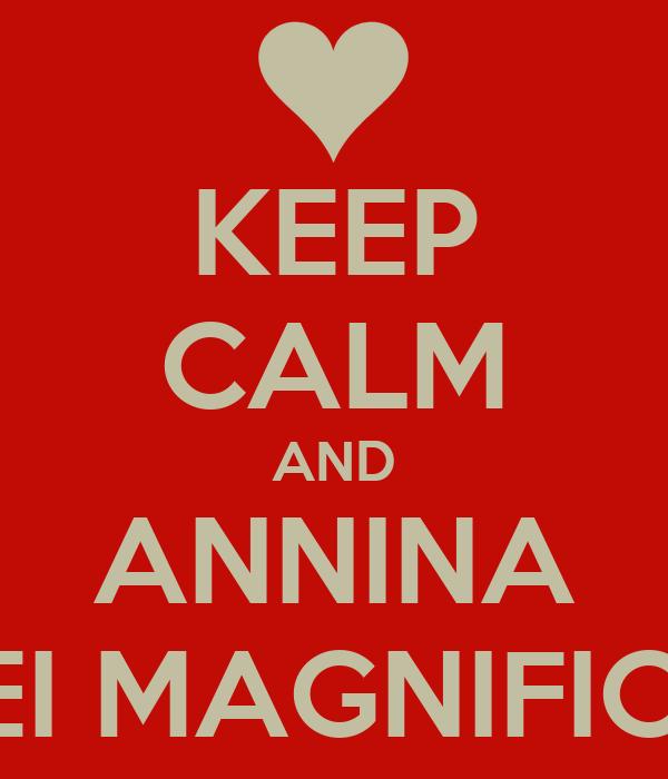 KEEP CALM AND ANNINA SEI MAGNIFICA