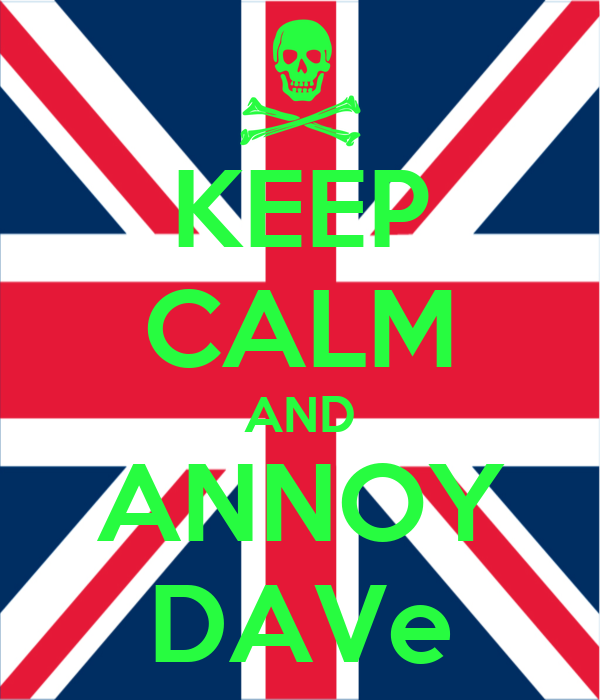 KEEP CALM AND ANNOY DAVe
