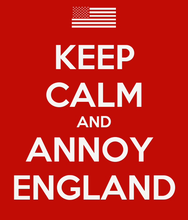 KEEP CALM AND ANNOY  ENGLAND