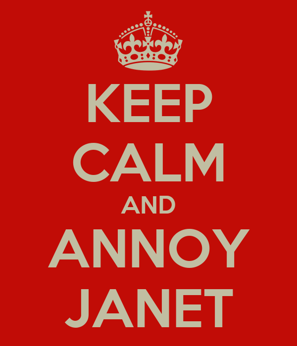 KEEP CALM AND ANNOY JANET