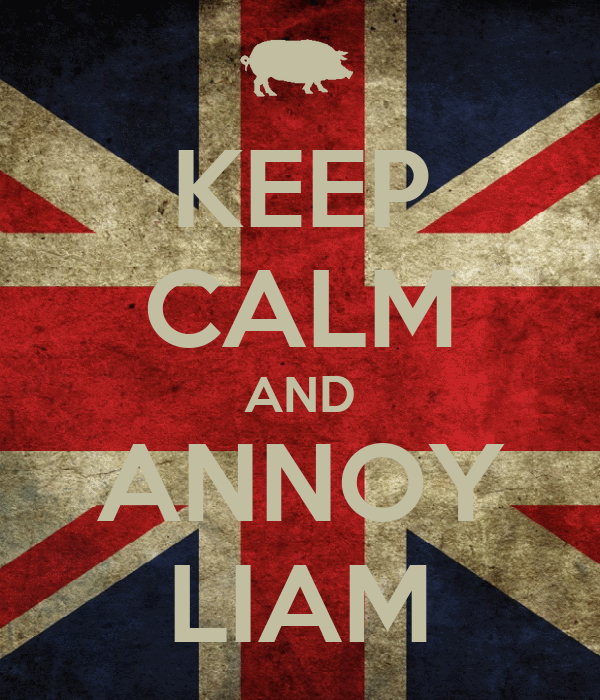 KEEP CALM AND ANNOY LIAM