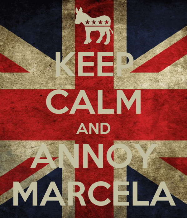 KEEP CALM AND ANNOY MARCELA