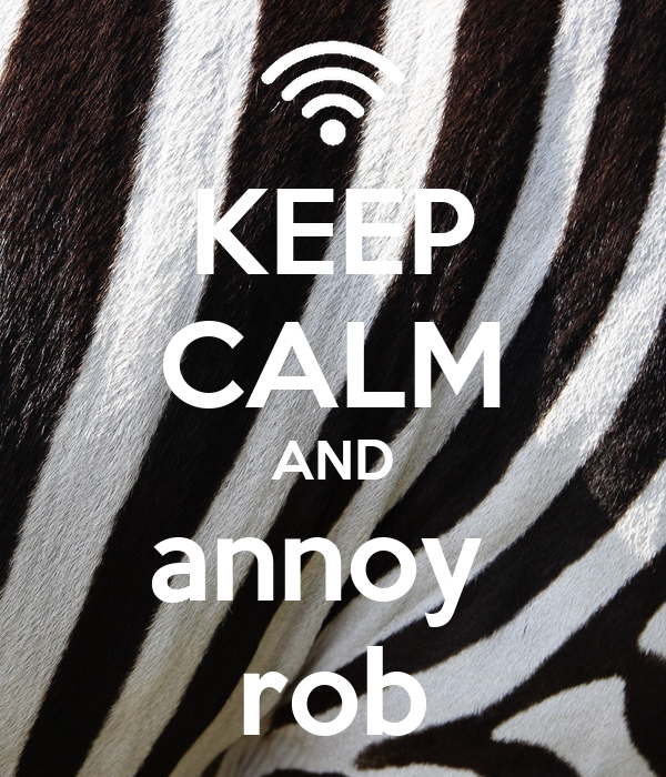 KEEP CALM AND annoy  rob