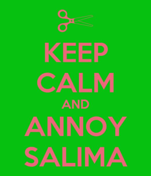 KEEP CALM AND ANNOY SALIMA