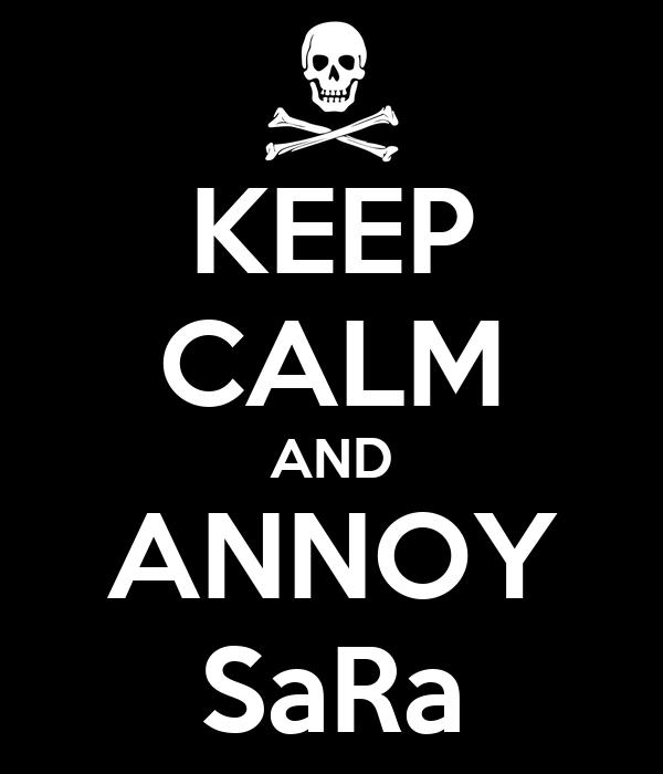 KEEP CALM AND ANNOY SaRa