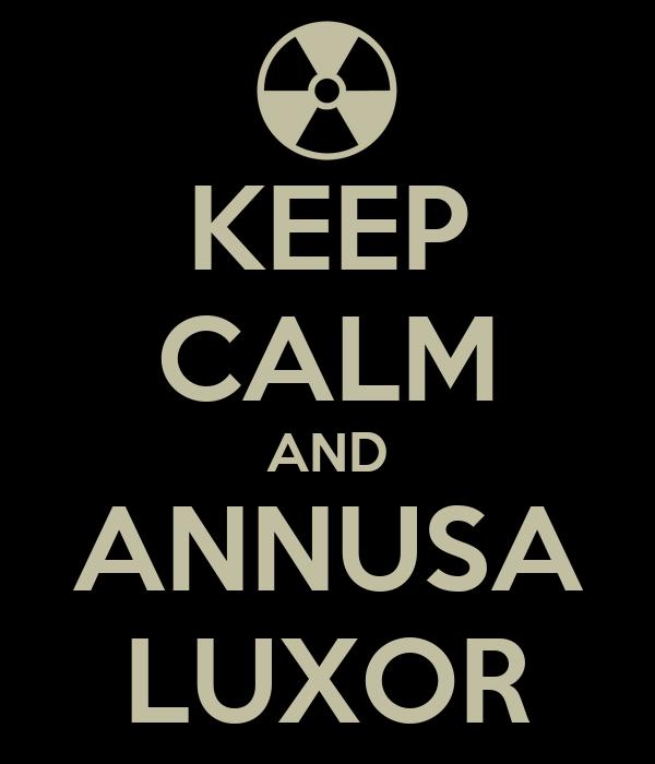 KEEP CALM AND ANNUSA LUXOR