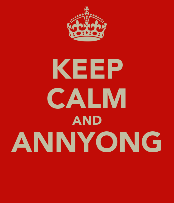 KEEP CALM AND ANNYONG