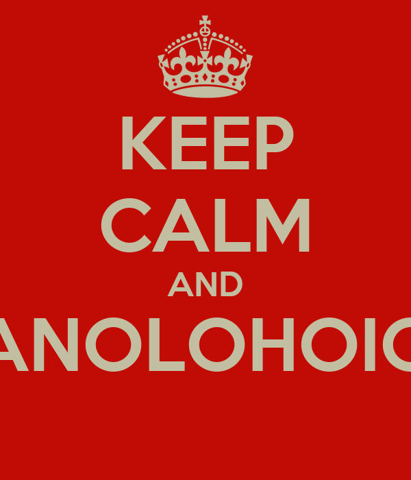 KEEP CALM AND ANOLOHOIO