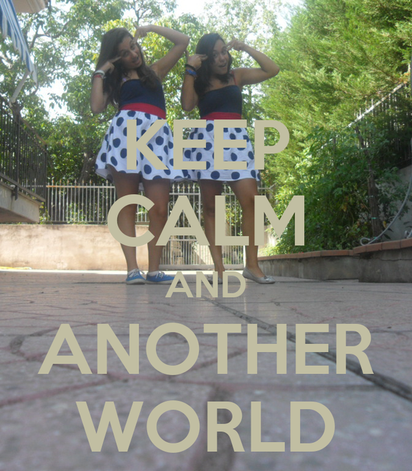 KEEP CALM AND ANOTHER WORLD