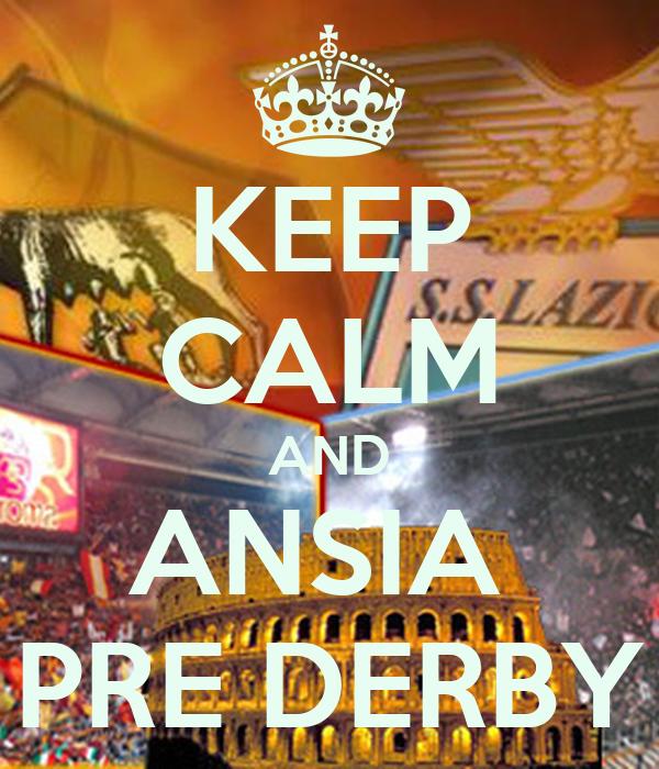 KEEP CALM AND ANSIA  PRE DERBY