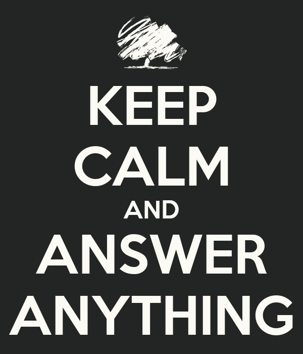 KEEP CALM AND ANSWER ANYTHING