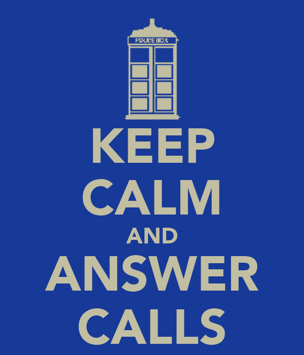 KEEP CALM AND ANSWER CALLS