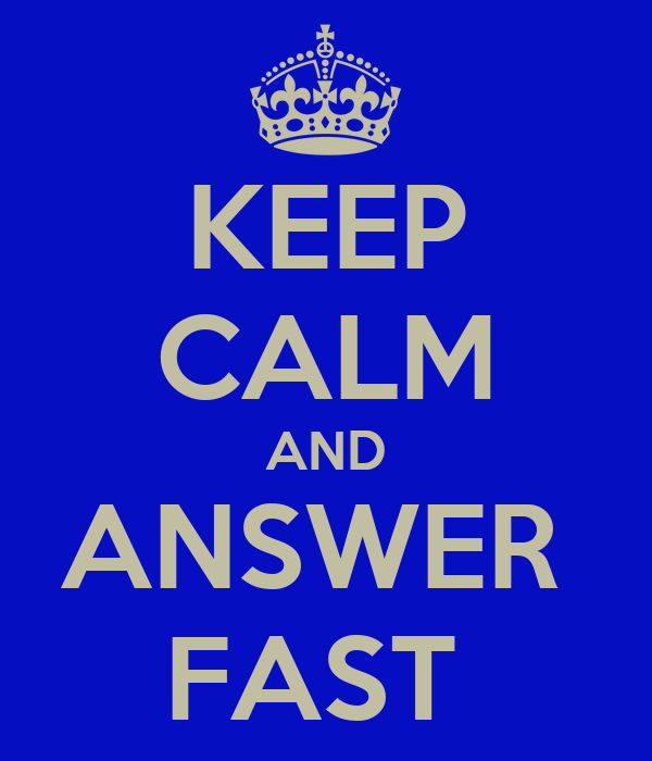 KEEP CALM AND ANSWER  FAST