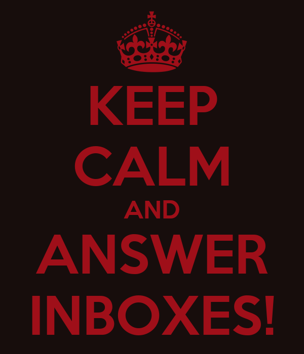 KEEP CALM AND ANSWER INBOXES!