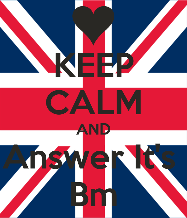 KEEP CALM AND Answer It's  Bm