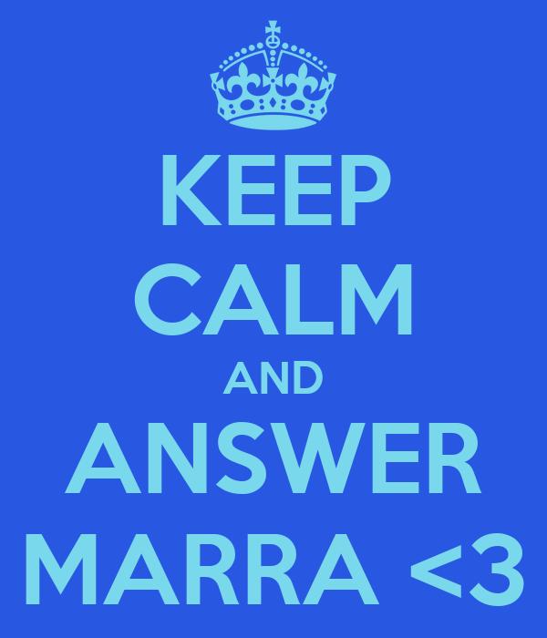 KEEP CALM AND ANSWER MARRA <3